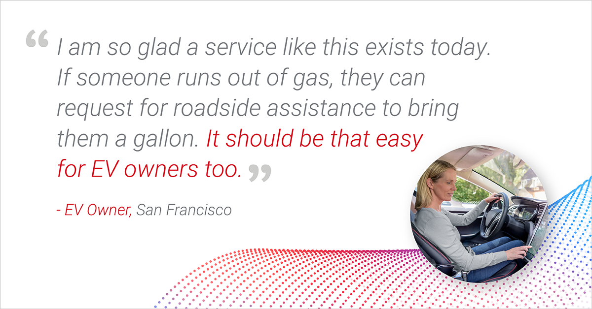 If someone runs out of gas, they request for roadside assistance to bring them a gallon. It should be that easy for EV owners, too.